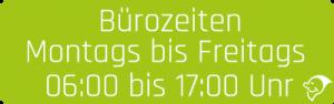 Bürozeiten Mo-Fr 06:00-17:00 Uhr